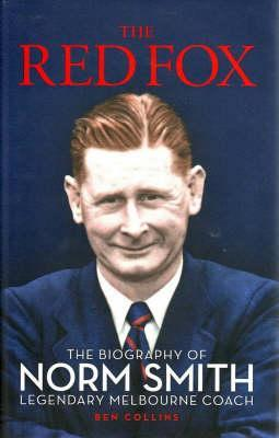 The Red Fox: The Biography of Norm Smith: Legendary Melbourne Coach