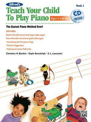 Alfred's Teach Your Child to Play Piano, Bk 1: The Easiest Piano Method Ever!, Book & CD
