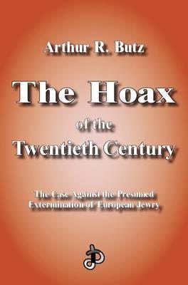 The Hoax of the Twentieth Century: The Case Against the Presumed Extermination of European Jewry(Holocaust Handbook 7)