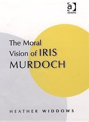 The Moral Vision of Iris Murdoch