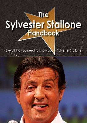 The Sylvester Stallone Handbook - Everything You Need to Know about Sylvester Stallone