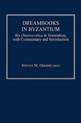 Dreambooks in Byzantium: Six Oneirocritica in Translation, with Commentary and Introduction
