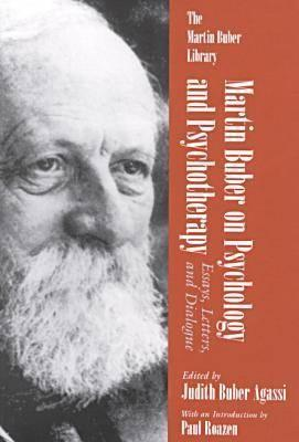 On Psychology and Psychotherapy: Essays, Letters and Dialogue (Martin Buber Library)