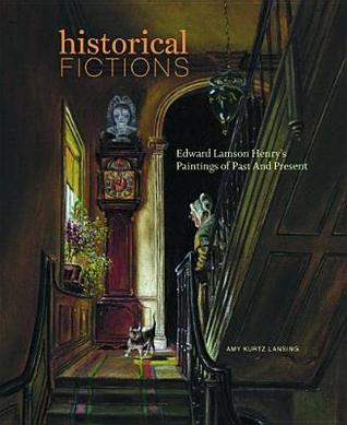 Historical Fictions: Edward Lamson Henry's Paintings of Past and