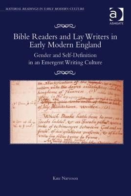 Bible Readers and Lay Writers in Early Modern England: Gender and Self-Definition in an Emergent Writing Culture