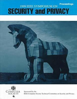 Proceedings Of The 1999 Ieee Symposium On Security And Privacy: May 9 12, 1999, Oakland, California