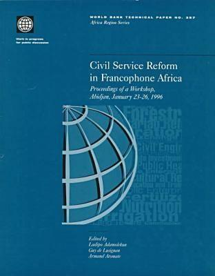 Civil Service Reform In Francophone Africa: Proceedings Of A Workshop, Abidjan, January 23 26, 1996