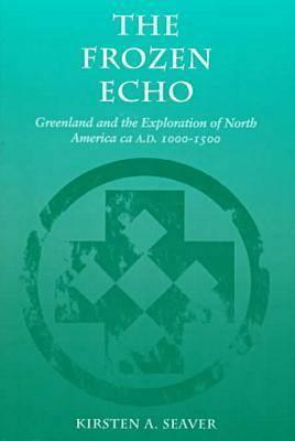 The Frozen Echo: Greenland and the Exploration of North America, ca. A.D. 1000-1500
