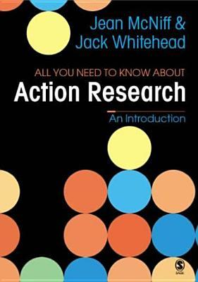 All You Need to Know about Action Research by Jack Whitehead