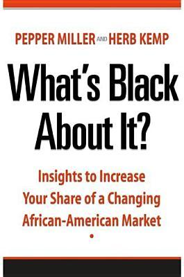 What's Black about It?: Insights to Increase Your Share of a Changing African-American Market