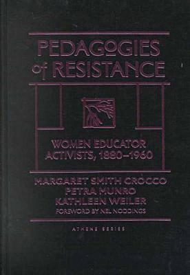 Pedagogies of Resistance: Women Educator Activists, 1880-1960