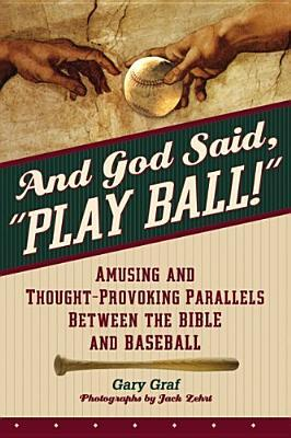 And God Said, Play Ball!: Amusing and Thought-Provoking Parallels Between the Bible and Baseball