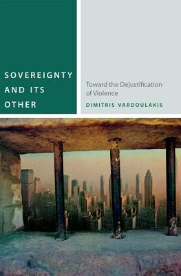 Sovereignty and Its Other: Toward the Dejustification of Violence