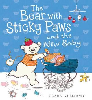 The Bear with Sticky Paws and the New Baby. Clara Vulliamy