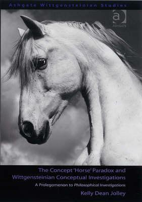 The Concept 'Horse' Paradox and Wittgensteinian Conceptual Investigations: A Prolegomenon to Philosophical Investigations