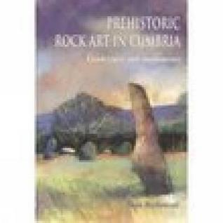 Prehistoric Rock Art in Cumbria: Landscapes and Monuments
