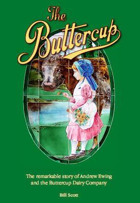 Ebook The Buttercup: The Remarkable Story of Andrew Ewing and the Buttercup Dairy Company by Bill     Scott TXT!
