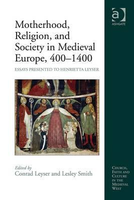 Motherhood, Religion, and Society in Medieval Europe, 400-1400: Essays Presented to Henrietta Leyser