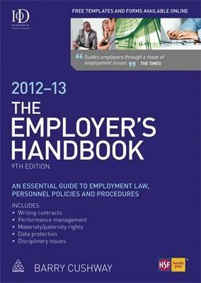 The Employer's Handbook, 2012-13: An Essential Guide to Employment Law, Personnel Policies and Procedures. Barry Cushway