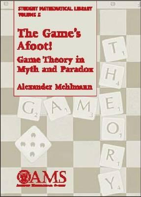 The Game's Afoot! Game Theory in Myth and Paradox (Student Mathematical Library, #5)