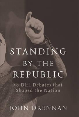 Standing by the Republic: 50 Dail Debates That Shaped the Nation