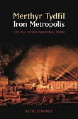 Merthyr Tydfil: Iron Metropolis - Life in a Welsh Industrial Town
