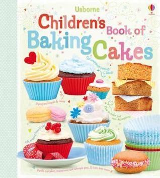 Children's Book of Baking Cakes. Abigail Wheatley