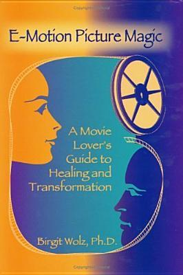 e-motion-picture-magic-a-movie-lover-s-guide-to-healing-and-transformation