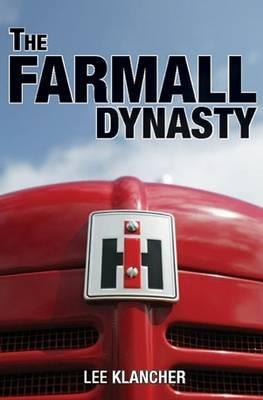 The Farmall Dynasty by Lee Klancher