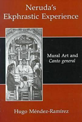 Neruda's Ekphrastic Experience: Mural Art and Canto General