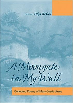 A Moongate in My Wall: Collected Poetry of Mary Custis Vezey