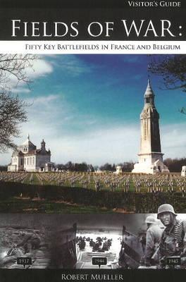Fields of War: Fifty Key Battlefields in France and Belgium