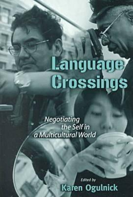 Language Crossings: Negotiating the Self in a Multi-Cultural World
