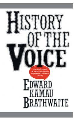 History of the Voice: The Development of Nation Language in Anglophone Caribbean Poetry