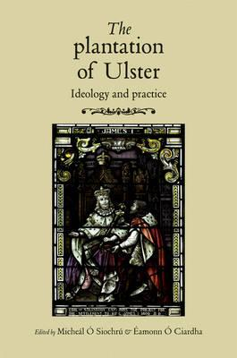The Plantation of Ulster: Ideology and Practice