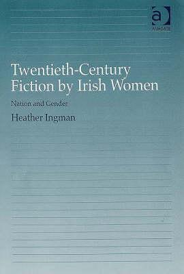 Twentieth-Century Fiction by Irish Women: Nation and Gender