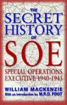 The Secret History Of SOE: Special Operations Executive, 1940 1945