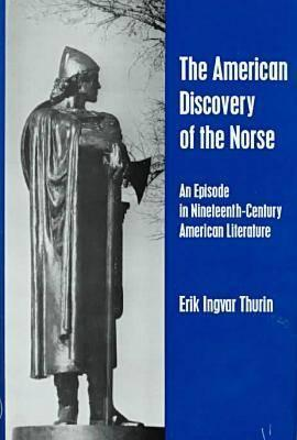 The American Discovery of the Norse: An Episode in Nineteenth-Century American Literature