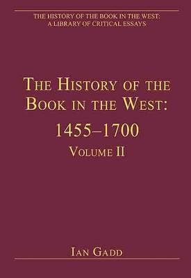The History Of The Book In The West: 14551700 (The History Of The Book In The West: A Library Of Critical Essays)