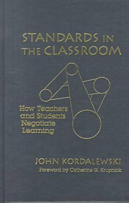 Standards in the Classroom: How Teachers and Students Negotiate Learning