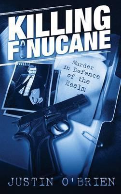 Killing Finucane: Murder in Defence of the Realm FB2 PDF 978-0717135431