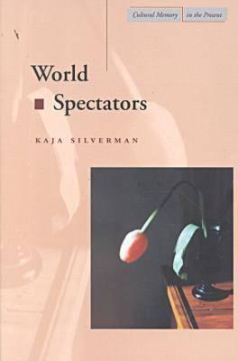 World Spectators by Kaja Silverman