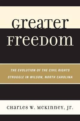 Greater Freedom: The Evolution of the Civil Rights Struggle in Wilson, North Carolina