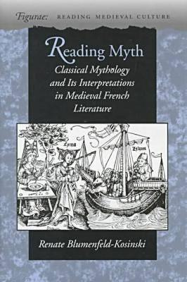 Reading Myth: Classical Mythology and Its Interpretations in Medieval French Literature