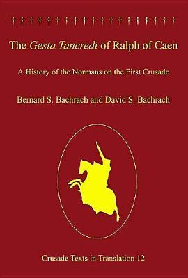The Gesta Tancredi Of Ralph Of Caen: A History Of The Normans On The First Crusade