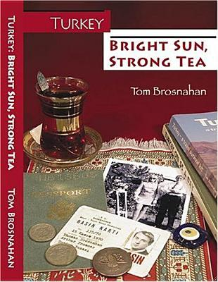 Turkey--Bright Sun, Strong Tea: On the Road with a Travel Writer