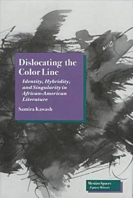 Dislocating the Color Line by Samira Kawash