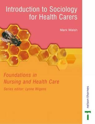 Introduction to Sociology for Health Carers: Foundations in Nursing and Health Care Series