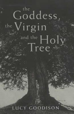 The Goddess, The Virgin And The Holy Tree