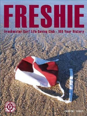 Freshie: Freshwater Surf Life Saving Club A 100-Year History